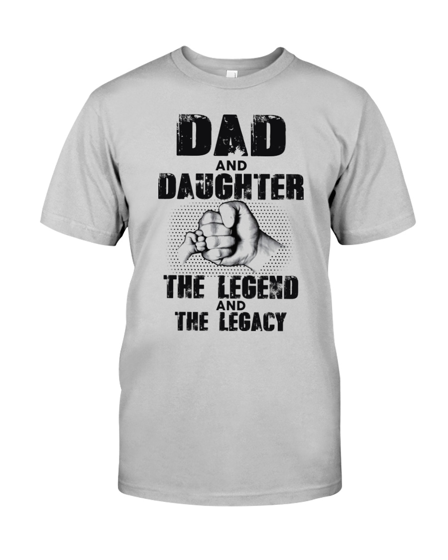 Dad And Daughter The Legend And The Legacy Classic T-Shirt