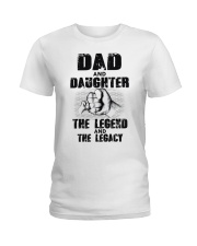 Dad And Daughter The Legend And The Legacy Ladies T-Shirt thumbnail