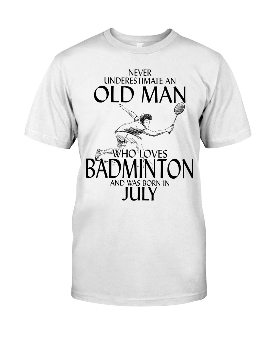 Never Underestimate Old Man Badminton July Classic T-Shirt