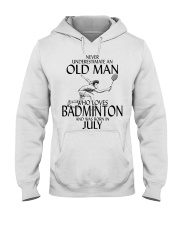 Never Underestimate Old Man Badminton July Hooded Sweatshirt thumbnail