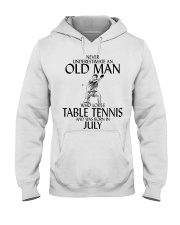 Never Underestimate Old Man Table Tennis July Hooded Sweatshirt thumbnail