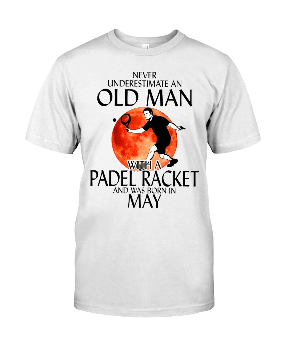 Never Underestimate Old Man Padel Racket May Classic T-Shirt