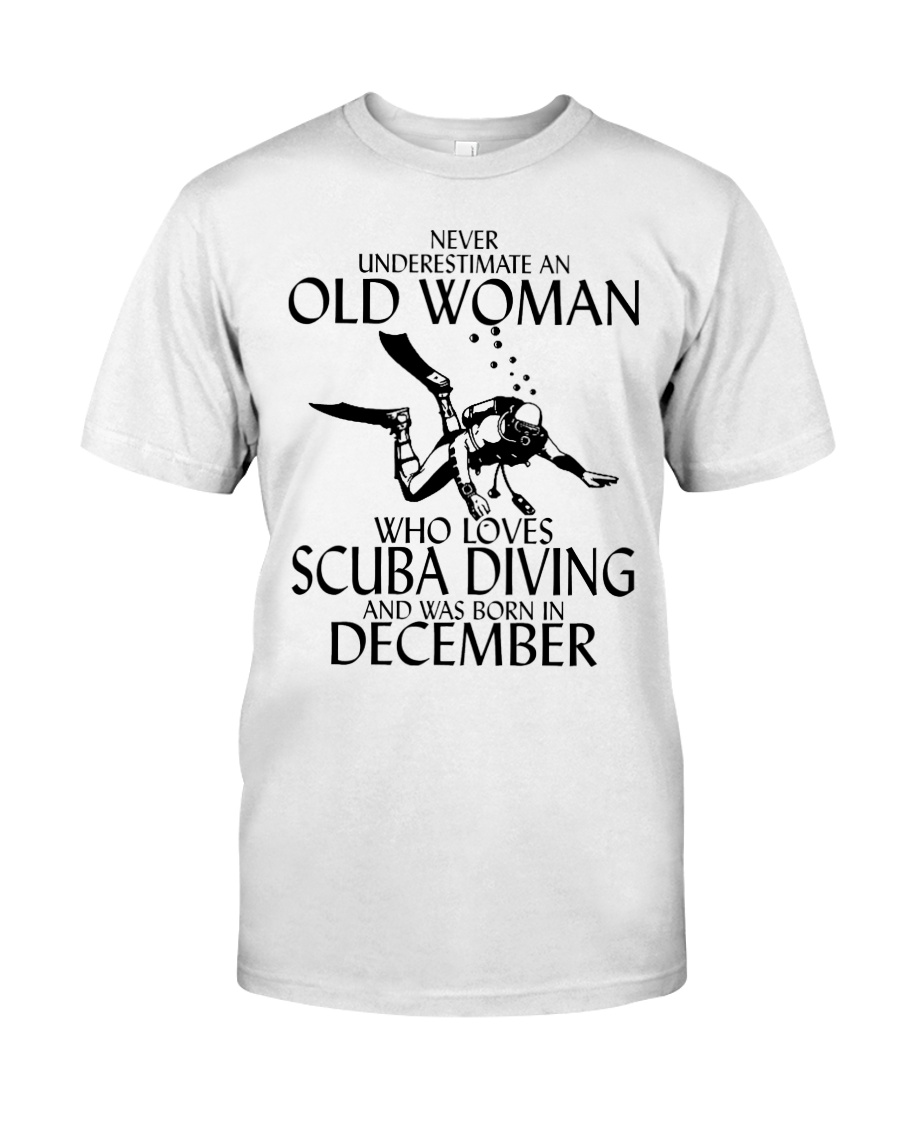 Never Underestimate Old Woman Scuba DivingDecember Classic T-Shirt