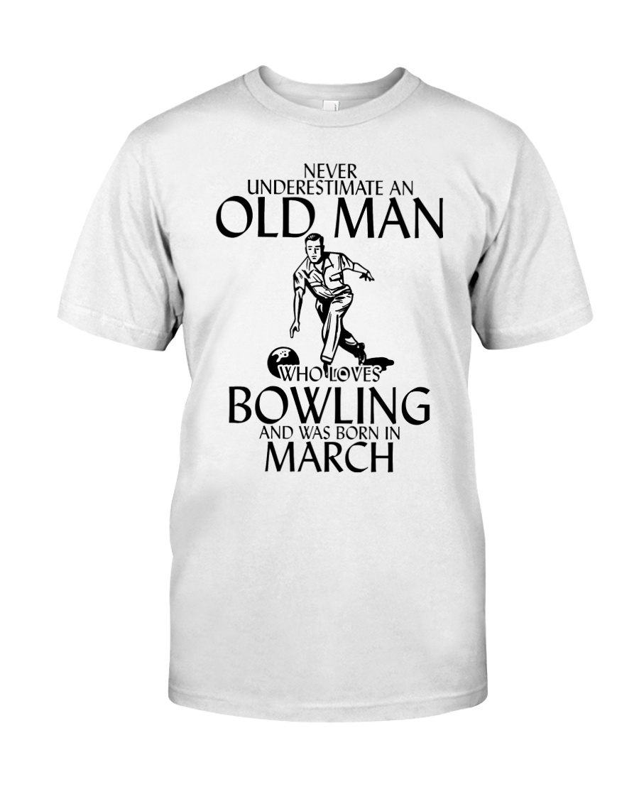 Never Underestimate Old Man Bowling March Classic T-Shirt