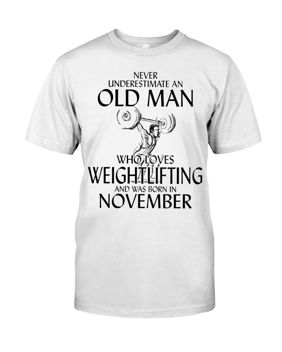 Never Underestimate Old Man Weightlifting November Classic T-Shirt