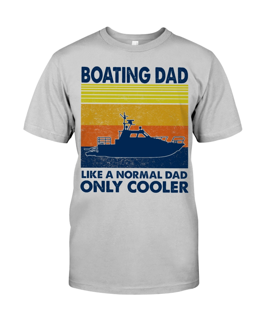 Boating Dad Like A Normal Dad Only Cooler Classic T-Shirt