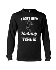 Tennis I Don't Need Therapy Long Sleeve Tee tile