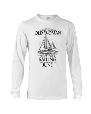 Never Underestimate Old Woman Sailing June Long Sleeve Tee thumbnail