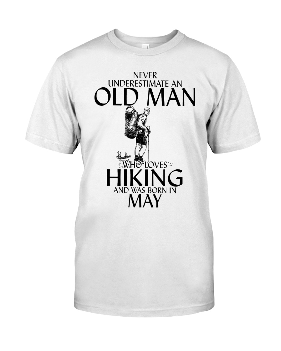 Never Underestimate Old Man Hiking May Classic T-Shirt