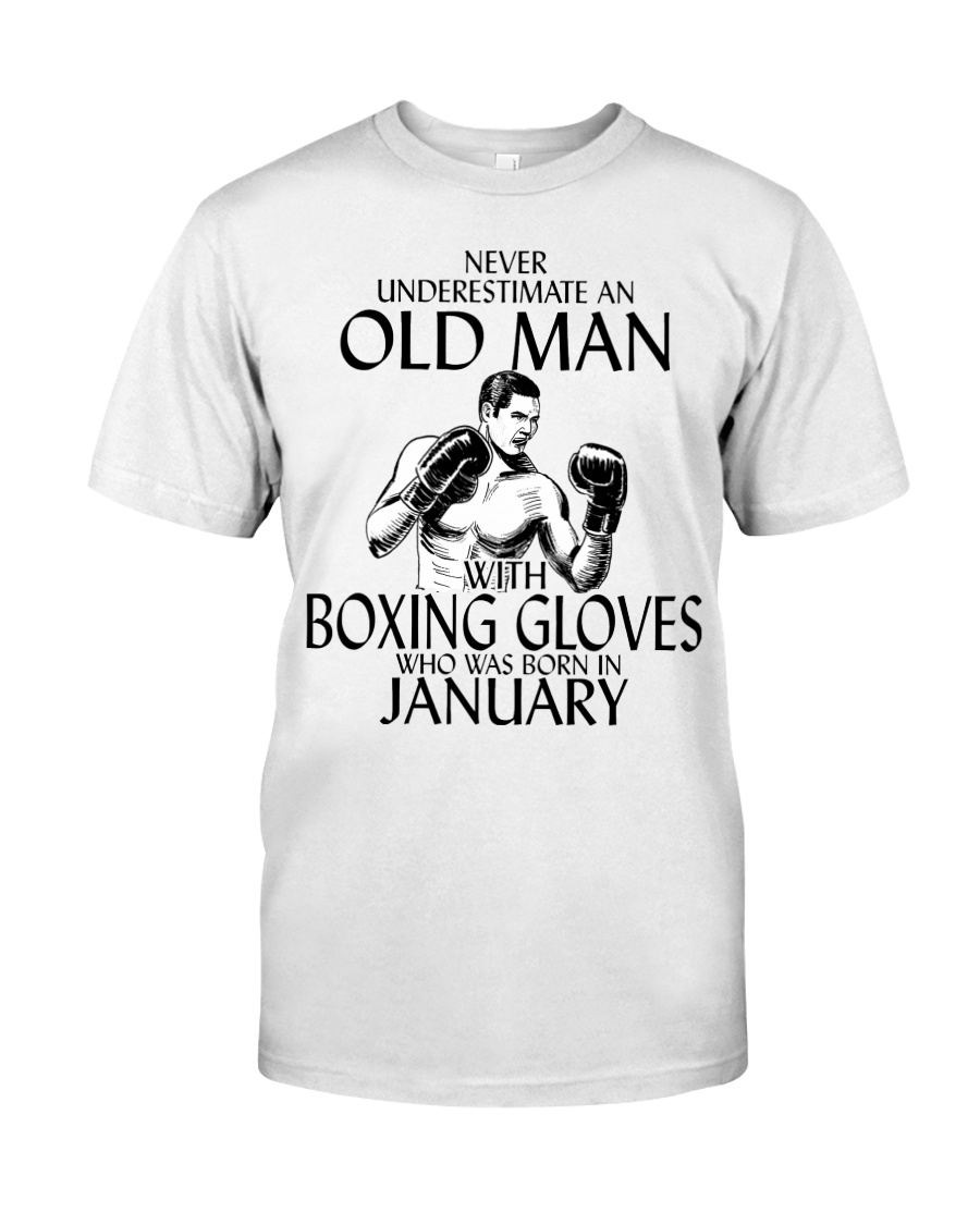 Never Underestimate Old Man Boxing Gloves January Classic T-Shirt