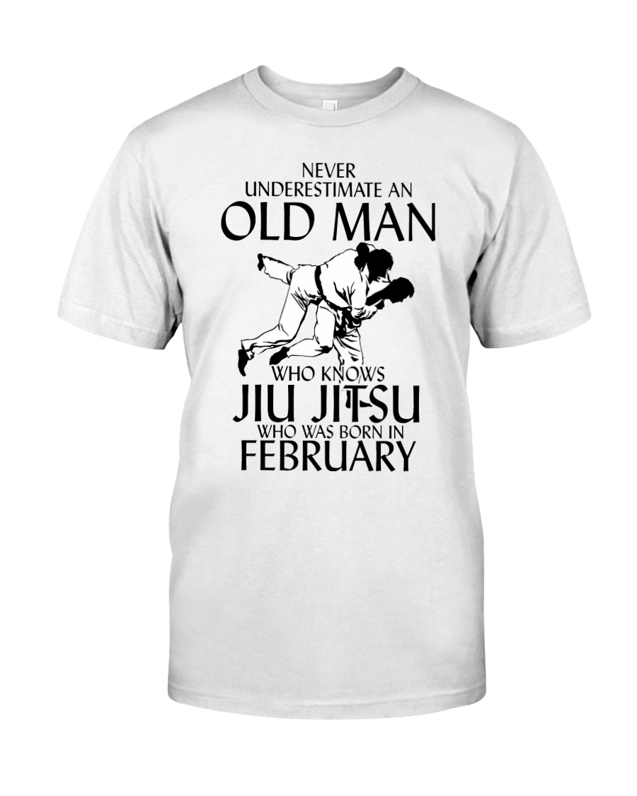 Never Underestimate Old Man Jiu Jitsu February Classic T-Shirt