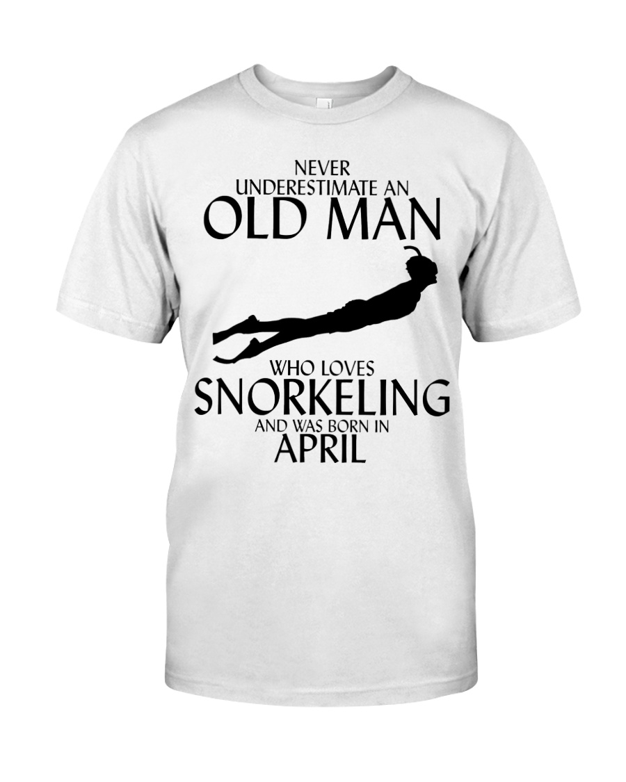 Never Underestimate Old Man Snorkeling April Classic T-Shirt