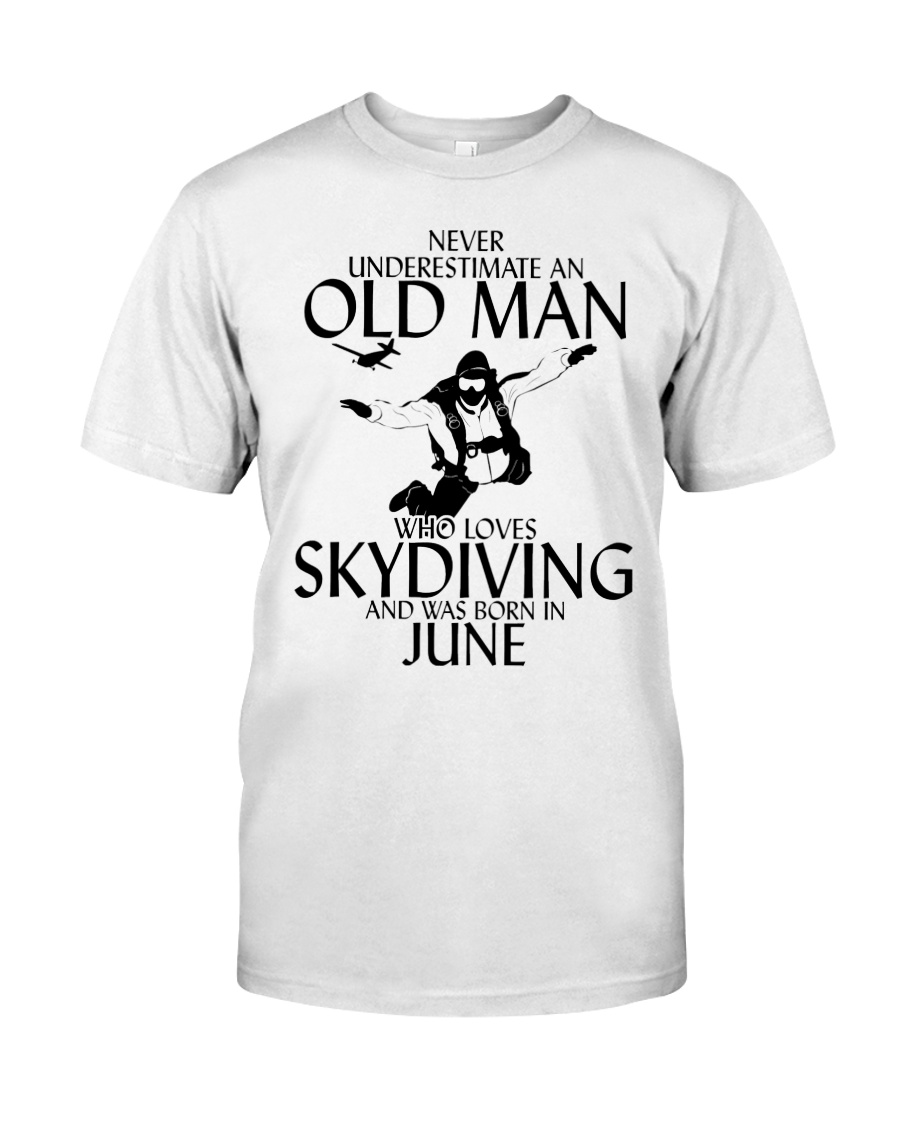 Never Underestimate Old Man Skydiving June Classic T-Shirt