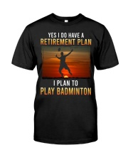 Yes I Do Have A Retirement Plan Badminton Classic T-Shirt front