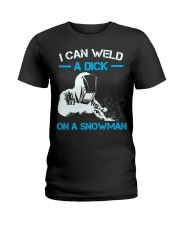 I Can Weld A Dick On A Snowman  Ladies T-Shirt thumbnail