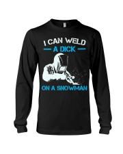 I Can Weld A Dick On A Snowman  Long Sleeve Tee thumbnail