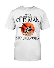 Never Underestimate An Old Man Stay Underwater  Classic T-Shirt front
