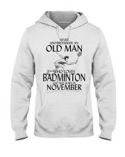 Never Underestimate Old Man Badminton November Hooded Sweatshirt thumbnail