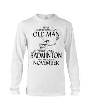Never Underestimate Old Man Badminton November Long Sleeve Tee thumbnail