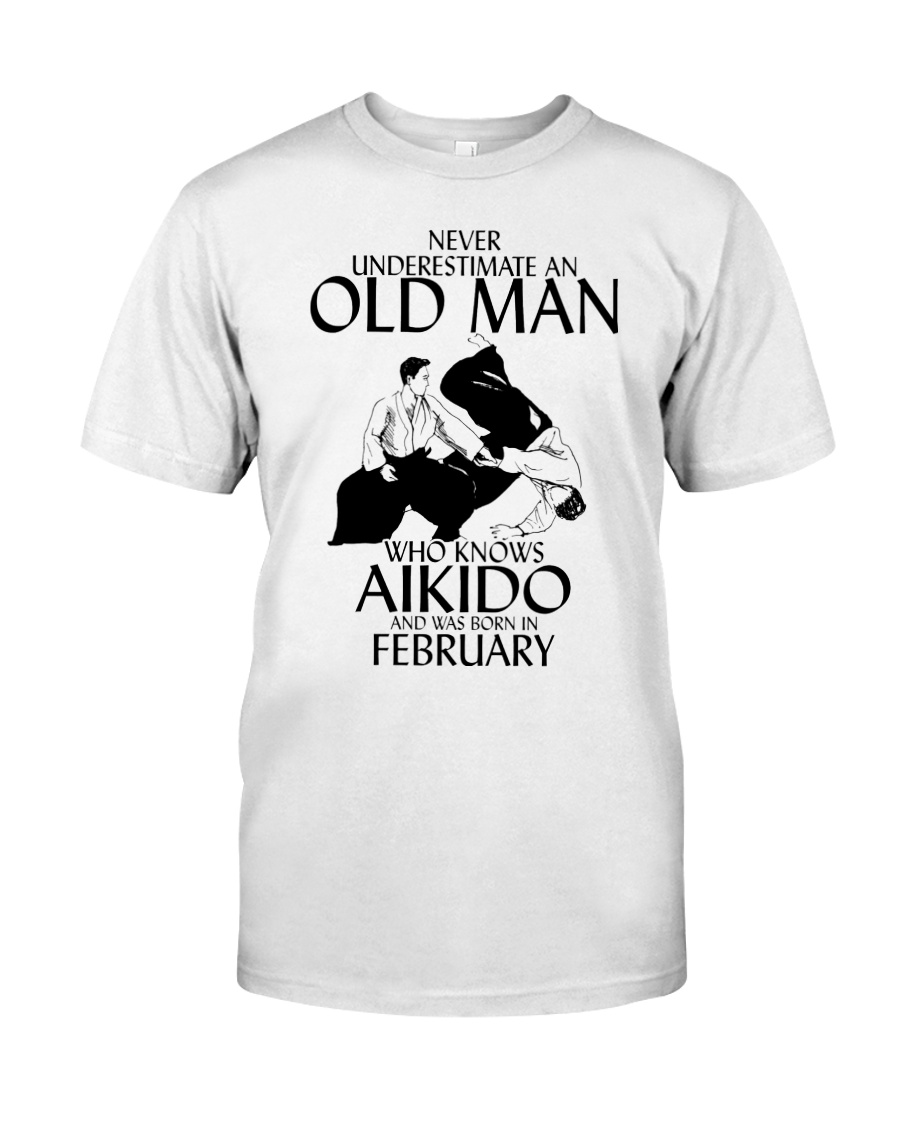 Never Underestimate Old Man Aikido February Classic T-Shirt