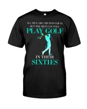 The Best Can Still Play Golf In Their Sixties Classic T-Shirt front