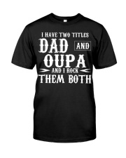 I Have Two Titles Oupa and Dad Classic T-Shirt front
