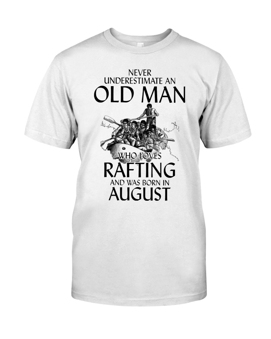 Never Underestimate Old Man Loves Rafting August Classic T-Shirt