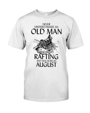 Never Underestimate Old Man Loves Rafting August Classic T-Shirt front