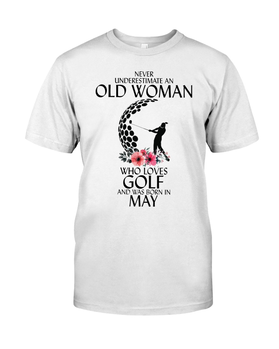 Never Underestimate Old Woman Golf May Classic T-Shirt