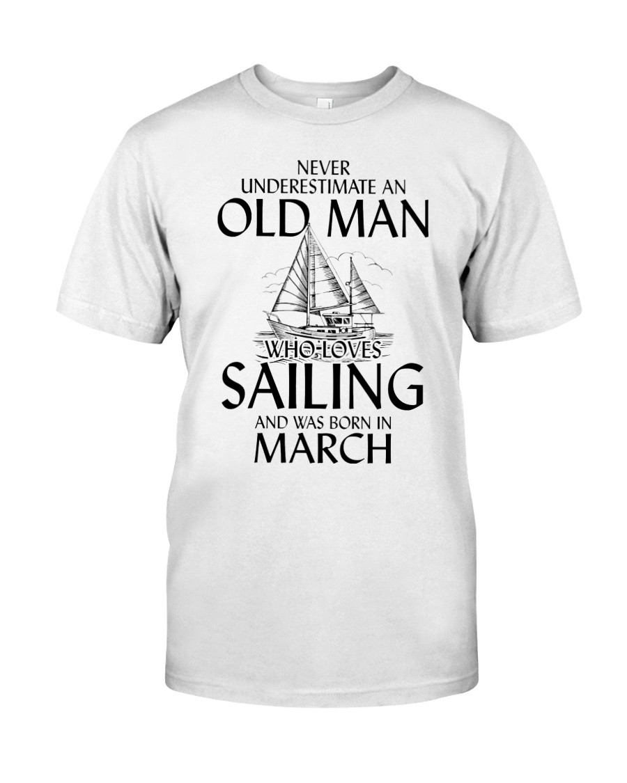 Never Underestimate Old Man Loves Sailing March Classic T-Shirt