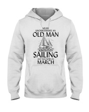 Never Underestimate Old Man Loves Sailing March Hooded Sweatshirt thumbnail