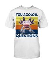 You Axolotl Questions Classic T-Shirt front