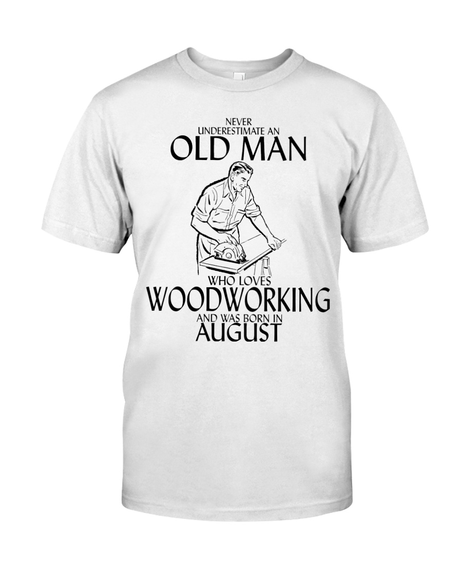 Never Underestimate Old Man Woodworking August Classic T-Shirt