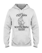 Never Underestimate Old Man Woodworking August Hooded Sweatshirt thumbnail