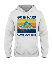 Go In Hard Come Out Wet Hooded Sweatshirt thumbnail