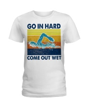 Go In Hard Come Out Wet Ladies T-Shirt thumbnail