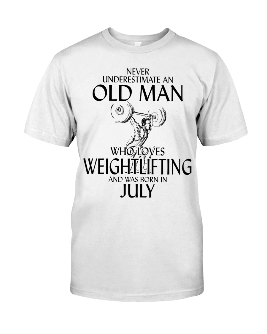 Never Underestimate Old Man Weightlifting July Classic T-Shirt