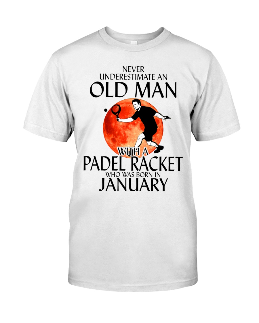 Never Underestimate Old Man Padel Racket January Classic T-Shirt