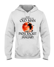 Never Underestimate Old Man Padel Racket January Hooded Sweatshirt thumbnail