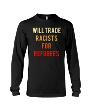 WILL TRADE RACISTS FOR REFUGEES Long Sleeve Tee front