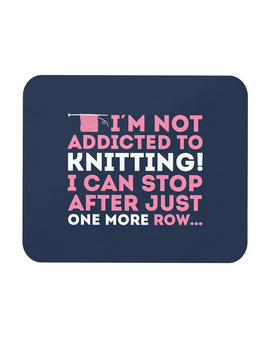 Knitter I Am Not Addictict To Knitting Mousepad