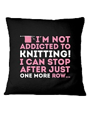 Knitter I Am Not Addictict To Knitting Square Pillowcase thumbnail