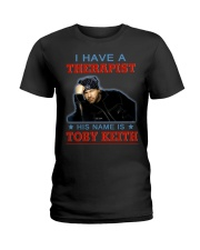 I HAVE A THERAPIST HIS NAME IS TOBY KEITH Ladies T-Shirt tile
