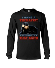 I HAVE A THERAPIST HIS NAME IS TOBY KEITH Long Sleeve Tee tile