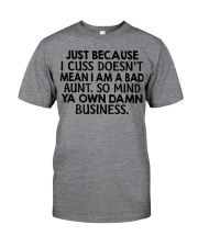 Just because I cuss doesn't mean I am a bad Aunt Classic T-Shirt front