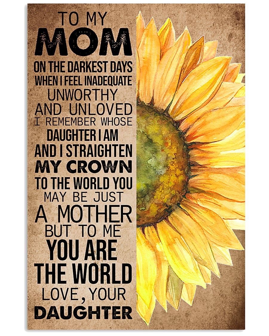TO MY MOM - SUNFLOWER - YOU ARE THE WORLD 16x24 Poster