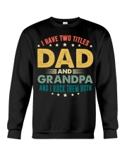 I have two titles Dad and Grandpa And I rock them  Crewneck Sweatshirt thumbnail