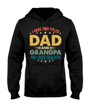 I have two titles Dad and Grandpa And I rock them  Hooded Sweatshirt thumbnail