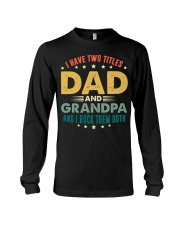 I have two titles Dad and Grandpa And I rock them  Long Sleeve Tee thumbnail