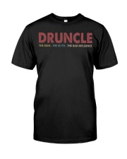 Druncle The man The myth The bad influence Classic T-Shirt front
